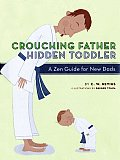 Crouching Father Hidden Toddler A Zen Guide for New Dads