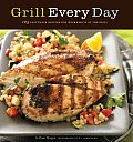 Grill Every Day 125 Fast Track Recipes for Weeknights at the Grill