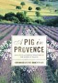 Pig in Provence Good Food & Simple Pleasures in the South of France