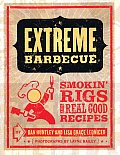 Extreme Barbecue Smokin Rigs & Real Good Recipes