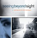 Seeing Beyond Sight Photographs by Blind Teenagers