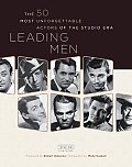 Leading Men The 50 Most Unforgettable Actors of the Studio Era
