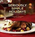 Seriously Simple Holidays Recipes & Ideas to Celebrate the Season