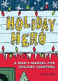 Holiday Hero A Mans Manual for Holiday Lighting