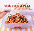 The New Whole Grains Cookbook: Terrific Recipes Using Farro, Quinoa, Brown Rice, Barley, and Many OT Cover