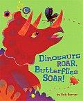 Dinosaurs Roar, Butterflies Soar!