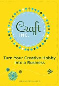 Craft, Inc.: Turn Your Creative Hobby into a Business Cover