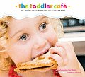 Toddler Cafe Fast Healthy & Fun Ways to Feed Even the Pickiest Eater