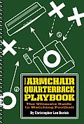 Armchair Quarterback Playbook The Ultimate Guide to Watching Football