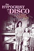 Hypocrisy Of Disco A Memoir