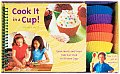 Cook It in a Cup Quick Meals & Treats Kids Can Cook in Silicone Cups With Silicone Baking Cups