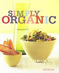 Simply Organic: A Cookbook for Sustainable, Seasonal, and Local Ingredients Cover