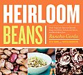 Heirloom Beans: Great Recipes for Dips and Spreads, Soups and Stews, Salads and Salsas, and Much More from Rancho Gordo Cover