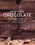 Deep Dark Chocolate Decadent Recipes for the Serious Chocolate Lover