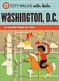 City Walks with Kids Washington DC 50 Adventures on Foot