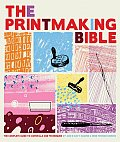 The Printmaking Bible: The Complete Guide to Materials and Techniques Cover