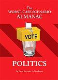 The Worst-Case Scenario Almanac: Politics (Worst-Case Scenario Survival Handbooks)
