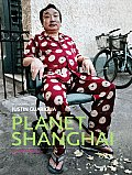 Planet Shanghai Life in the City