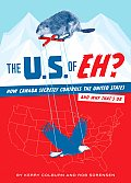 U S of Eh How Canada Secretly Controls the United States & Why Thats Ok