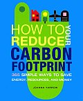 How to Reduce Your Carbon Footprint: 500 Simple Ways to Save Energy, Resources, and Money