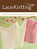 Lace Knitting to Go 25 Lovely Laces to Use for Edgings Embellishments & More