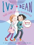 Ivy & Bean #04: Ivy + Bean Take Care of the Babysitter