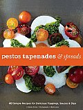 Pestos, Tapenades, and Spreads: Simple Recipes for Delicious Toppings, Sauces, and Dips Cover