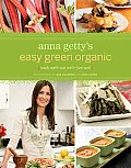 Anna Getty's Easy Green Organic: Cook Well-Eat Well-Live Well