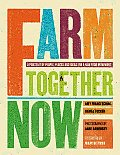 Farm Together Now: A Portrait of People, Places, and Ideas for a New Food Movement