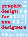 Graphic Design for Nondesigners: Essential Knowledge, Tips, and Tricks, Plus 20 Step-By-Step Projects for the Design Novice Cover
