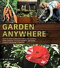 Garden Anywhere: How to Grow Gorgeous Container Gardens, Herb Gardens, Kitchen Gardens and More -- without Spending a Fortune Cover