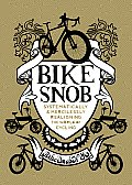 Bike Snob: Systematically and Mercilessly Realigning the World of Cycling Cover