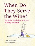 When Do They Serve the Wine?: The Folly, Flexibility, and Fun of Being a Woman Cover