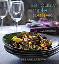Seriously Simple Parties Recipes Menus & Advice for Effortless Entertaining