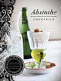 Absinthe Cocktails: 50 Ways to Mix with the Green Fairy Cover