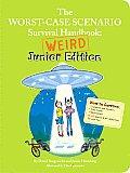 Worst Case Scenario Survival Handbook Weird Junior Ed