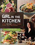 Girl in the Kitchen How a Top Chef Cooks Thinks Shops Eats & Drinks