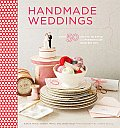 Handmade Weddings: More Than 50 Crafts to Style and Personalize Your Big Day Cover