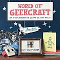 World of Geekcraft: Step-by-Step Instructions for 25 Super-Cool Craft Projects Cover