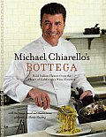 Michael Chiarello's Bottega: Bold Italian Flavors from the Heart of California's Wine Country