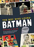 Boy Who Loved Batman A Memoir