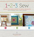 1, 2, 3 Sew: Build Your Skills with 33 Simple Sewing Projects [With Pattern(s)]