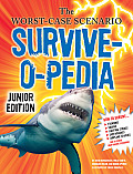 The Worst-Case Scenario Survive-O-Pedia (Worst-Case Scenario Survival Handbook Junior Editions)