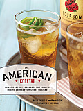 American Cocktail: 50 Recipes That Celebrate the Craft of Mixing Drinks from Coast Tocoast Cover