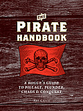 Pirate Handbook A Rogues Guide to Pillage Plunder Chaos & Conquest