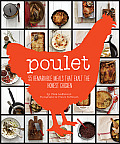 Poulet: More Than 50 Remarkable Meals That Exalt the Honest Chicken Cover