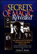 All the Secrets of Magic Revealed: The Tricks & Illusions of the World's Greatest Magicians