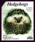 Hedgehogs A Complete Pet Owners Manual