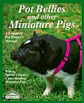 Pot Bellies and Other Miniature Pigs: Everything about Purchase, Care, Nutrition, Breeding, Behavior, and Training