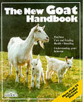 The New Goat Handbook: Housing, Care, Feeding, Sickness, and Breeding: With a Special Chapter on Using the Milk, Meat, and